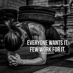 Everyone wants it. Few work for it. - Picture only, bad link.