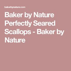 Baker by Nature Perfectly Seared Scallops - Baker by Nature