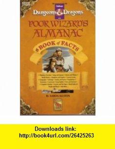 Poor Wizards Almanac  Book of Facts (Dungeons  Dragon Challenger Series) (9781560763857) Aaron Allston , ISBN-10: 156076385X  , ISBN-13: 978-1560763857 ,  , tutorials , pdf , ebook , torrent , downloads , rapidshare , filesonic , hotfile , megaupload , fileserve