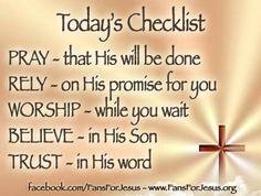 Today's checklist. Pray, rely, worship, believe, trust.