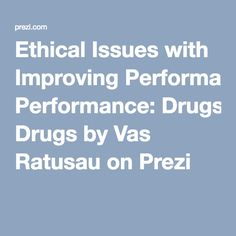 Ethical Issues with Improving Performance: Drugs by Vas Ratusau on Prezi