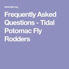 Frequently Asked Questions - Tidal Potomac Fly Rodders