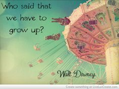 walt disney, quotes, sayings, grow up, age, quote