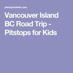 Vancouver Island BC Road Trip - Pitstops for Kids