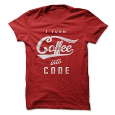 I Turn Coffee Into Code - Programmers, Developers, Web  T Shirt, Hoodie, Sweatshirt