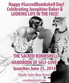 Happy Birthday, Josephine Baker! Celebrating La Baker with the pre-launch of The Sacred Bombshell Handbook of Self-Love. Kindle sales now open. Book launches June 25th, 2014 with Sacred Bombshell Academy in Brooklyn!   Amazon link:http://www.amazon.com/The-Sacred-Bombshell-Handbook-Self-Love-ebook/dp/B00KQ3DE3Q/ref=cm_cr_pr_product_top  Event link: https://www.facebook.com/events/661701097241384/?context=create&source=49