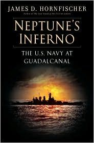 'Neptune's Inferno: The U.S. Navy at Guadalcanal' by James D. Hornfischer ---- With The Last Stand of the Tin Can Sailors and Ship of Ghosts, James D. Hornfischer created essential and enduring narratives about Am...