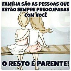 Família são aqueles que realmente se preocupam com você!!!!