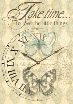 Vintage printables - Graphics- clock face image- butterflies- Take time to love the little things!- view image- save as! Papel Vintage, Decoupage Vintage, Decoupage Paper, Vintage Paper, Vintage Labels, Vintage Ephemera, Vintage Cards, Graphics Vintage, Vintage Clocks