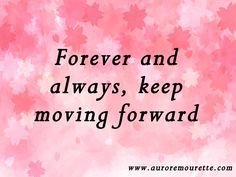 """""""Forever and always, keep moving forward"""" – Aurore Mourette #quote #movingforward"""
