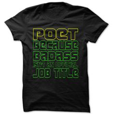 I Am Badass Ξ Poet - Cool Job Title ᗚ Shirt !!!If you are Poet or loves one. Then this shirt is for you. Cheers !!!TeeForPoet Poet