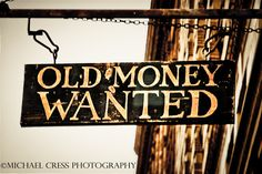 Old Money Wanted    ...but new money would be fine as well.
