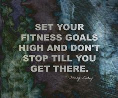 Set your fitness goals high and dont stop till you get there. ~ Felicity Luckey #fitness #motivation #poster