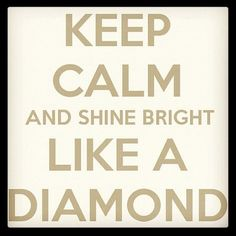 # Shine , # Diamond # Quotes ,     Shine . Dont let the world bring you down . Keep your head up and ignore the people that hate you .