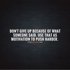 Don't give up because of what someone said..