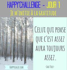 """Happy'Challenge - Jour 1/60 - Gratitude -""""Celui qui pense que c'est assez aura toujours assez"""" - Citation Lao Tseu -Happy'Challenge = """"2 mois pour alléger votre vie et revenir à l'essentiel : vous et vos rêves"""" - Ebook complet de 88 pages sur www.happylogie.com"""