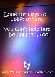 A good way to lift ourselves out of a crummy mood is to help another person feel better. :)