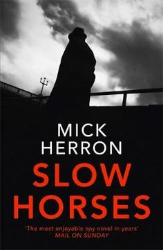 Slow Horses by Mick Herron. Photo copyright Christie Goodwin, all rights reserved