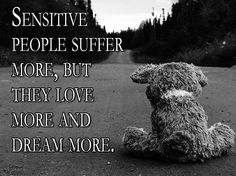 Sensitive people suffer more, but they love more and dream more. #lifequotes