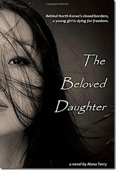The Beloved Daughter by Alana Terry fictional story of a Christian in North Korea