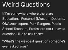 There are no stupid questions. But there are extremely weird ones that sure sound stupid. #funny #weirdquestions #professions #stories Dumb Questions, Funny Stories, School Teacher, Public School, Dumb And Dumber, Professor, Weird, Education, Teacher