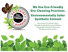 We are Eco Friendly Green Dry Cleaners with a $3.95 fixed price per piece, which is far below than any other Dry Cleaners. Save yourself a lot of money on dry cleaning. Check us out. You will be pleased