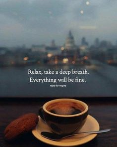 Inspirational Positive Quotes :Relax take a deep breath.