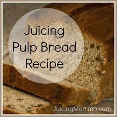 P is for Pulp Bread Recipe (Juice Pulp that is) — and a giveaway!