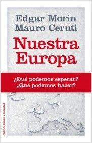 Nuestra Europa / Edgar Morin, Mauro Ceruti. Ver en el catálogo: http://cisne.sim.ucm.es/record=b3315696~S6*spi