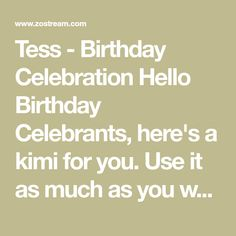 Tess - Birthday Celebration Hello Birthday Celebrants, here's a kimi for you. You are more than welcome anytime. Have fun! All the best!
