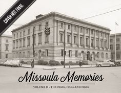 Missoula Memories II: The 1940s, 1950s and 1960s