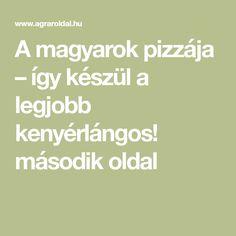 A magyarok pizzája – így készül a legjobb kenyérlángos! második oldal Pizza
