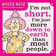 I'm not short. I'm more down to earth than most people