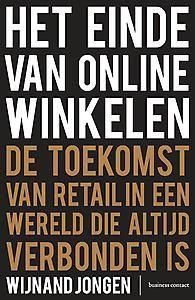 Het einde van online winkelen : de toekomst van retail in een wereld die altijd verbonden is -  Jongen, Wijnand -  plaats 367.11 # Consumentenmarketing