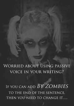 Most fun writing 'rule' ever! Worried about using passive voice in your writing? If you can add BY ZOMBIES to the end of the sentence, then you need to change it. Writing Quotes, Writing Advice, Writing Resources, Teaching Writing, Writing Help, Teaching English, Writing Prompts, Writing Ideas, English Class