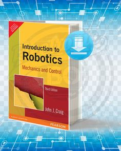 About The Book:  Now in its third edition, an introduction to Robotics by John J. Craig offers readers practical realism with the basic theory presented. With half of the material from conventional mechanical engineering materials, the fourth theoretical material for control, and computer science IV, the book covers transformations in the solid body, local kinetics of forward and reverse, velocities, and Jacobians of connectors, dynamics, linear control, non-linear control, power control Mechanical Design, Mechanical Engineering, Teach Yourself Code, Machinery's Handbook, Autonomous Robots, Robot Programming, Robotics Projects, Electric Circuit, Always Learning