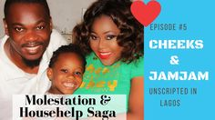 MOLESTATION AND HOUSE-HELP SAGA - CHEEKS AND JAMJAM; UNSCRIPTED IN LAGOS...