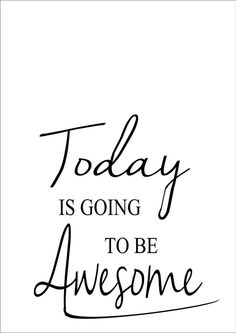 TODAY IS GOING TO BE AWESOME Word Typography Words Inspiring Quote Inspiration