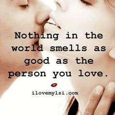 So true. I love when I get to smell u. I hope ur having a good night. I miss u and wish u didn't have to leave for whatever reason.