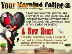 Your Morning Coffee : A new heart and a new right spirit from the Lord, if only you believe.