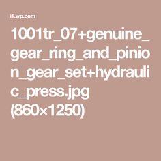 1001tr_07+genuine_gear_ring_and_pinion_gear_set+hydraulic_press.jpg (860×1250)