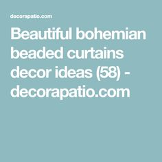 Beautiful bohemian beaded curtains decor ideas (58) - decorapatio.com