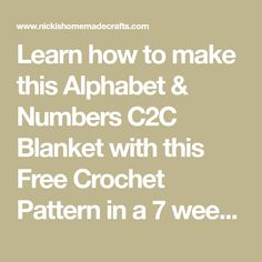 Learn how to make this Alphabet & Numbers Blanket with this Free Crochet Pattern in a 7 week Crochet Along. Many Videos are provided. Crochet C2c Pattern, Free Crochet, Free Pattern, Half Double Crochet, Single Crochet, Letter J, Learning The Alphabet, Alphabet And Numbers, Learn To Crochet