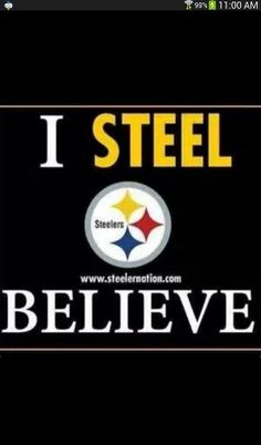 Don't you Always Believe in the Steelers??!!