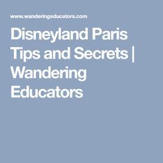 Disneyland Paris Tips and Secrets | Wandering Educators