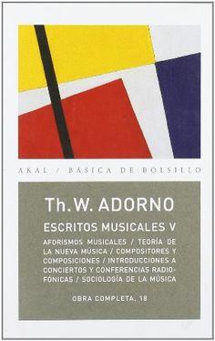Escritos musicales V / Th.W. Adorno ; edición de Rolf Tiedemann ; traducción de Antonio Gómez Schneekloth y Alfredo Brotons Muñoz Publicación Tres Cantos, Madrid : Akal, D.L. 2011