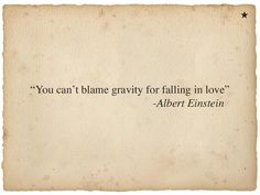 You can't blame gravity for falling in love   Anonymous ART of Revolution