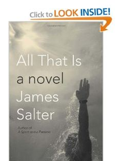 todays price $16.71 & FREE Shipping on orders over $25 All That Is by James Salter  An extraordinary literary event, a major new novel by the PEN/Faulkner winner and acclaimed master: a sweeping, seductive, deeply moving story set in the years after World War II.