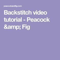 Backstitch video tutorial - Peacock & Fig