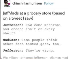 ITS FUNNY BECAUSE THOMAS JEFFERSON POPULARIZED MAC AND CHEESE IN AMERICA